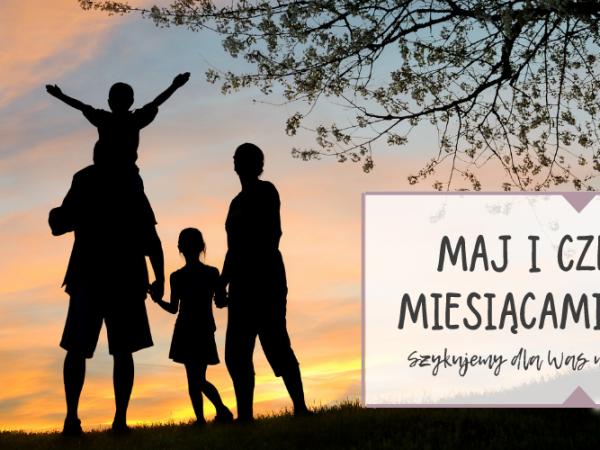 Maj i czerwiec Miesiącami Rodziny w Promenie
